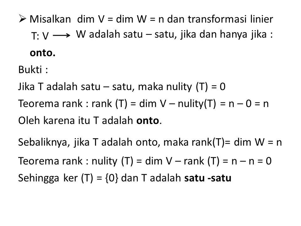 Misalkan dim V = dim W = n dan transformasi linier