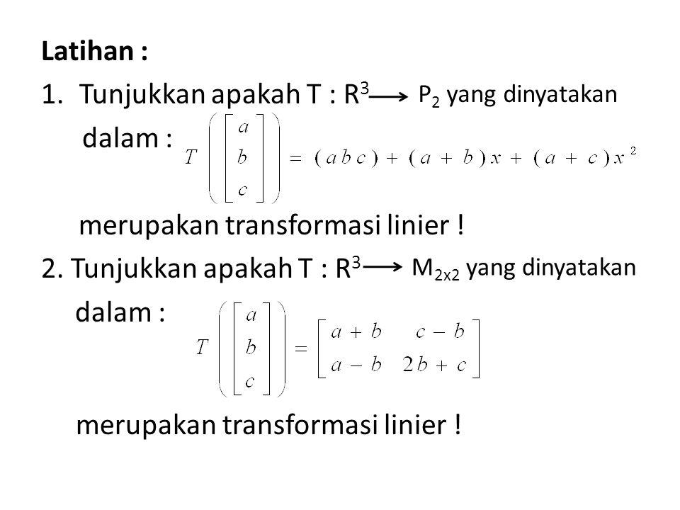 merupakan transformasi linier ! 2. Tunjukkan apakah T : R3
