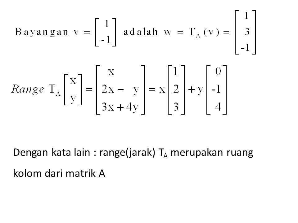 Dengan kata lain : range(jarak) TA merupakan ruang kolom dari matrik A