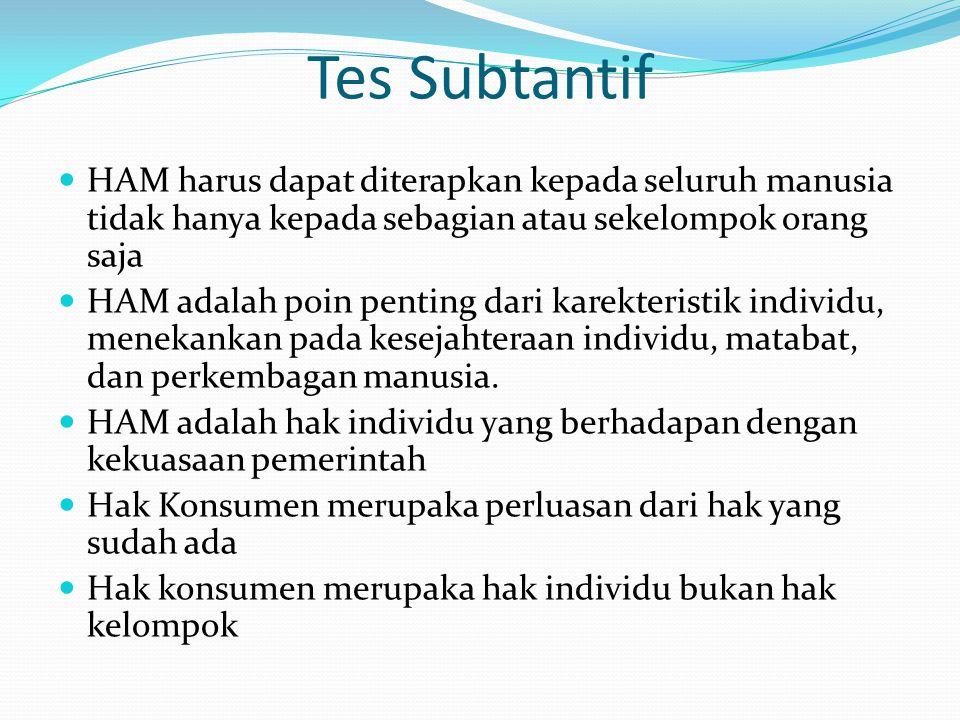 Tes Subtantif HAM harus dapat diterapkan kepada seluruh manusia tidak hanya kepada sebagian atau sekelompok orang saja.