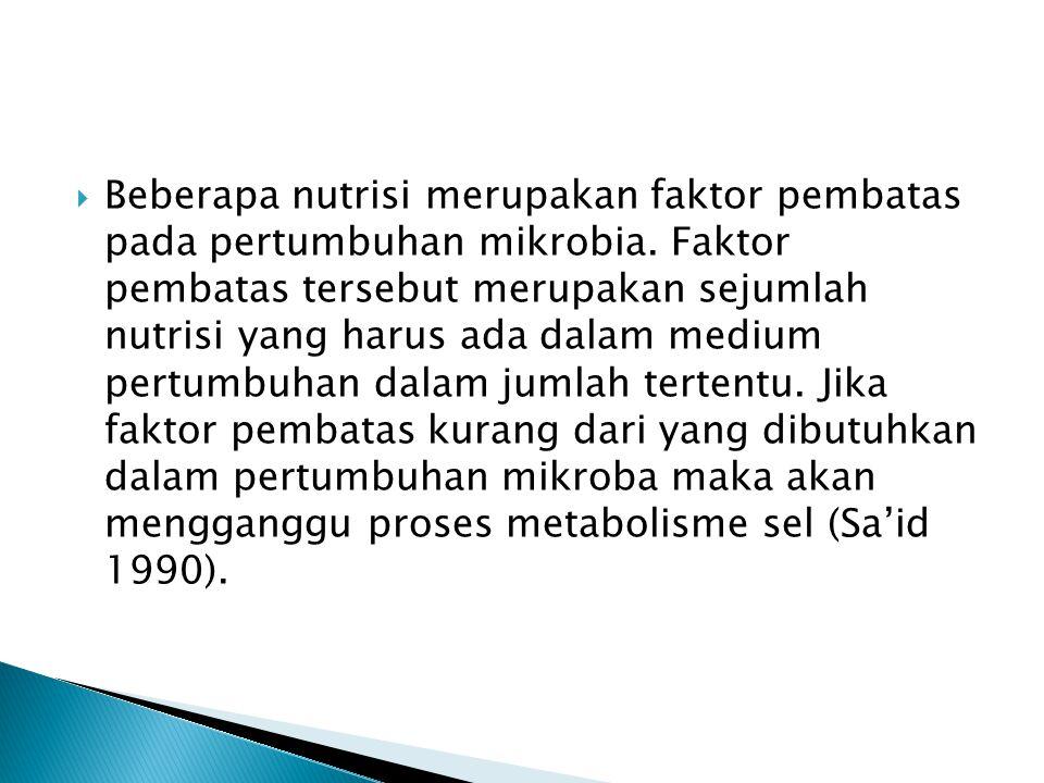 Beberapa nutrisi merupakan faktor pembatas pada pertumbuhan mikrobia