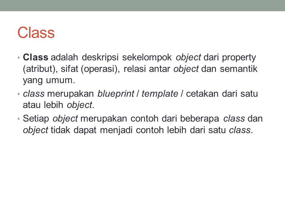 Class Class adalah deskripsi sekelompok object dari property (atribut), sifat (operasi), relasi antar object dan semantik yang umum.