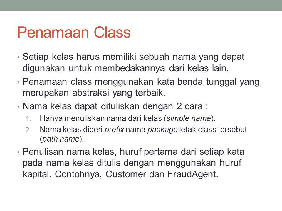 Penamaan Class Setiap kelas harus memiliki sebuah nama yang dapat digunakan untuk membedakannya dari kelas lain.