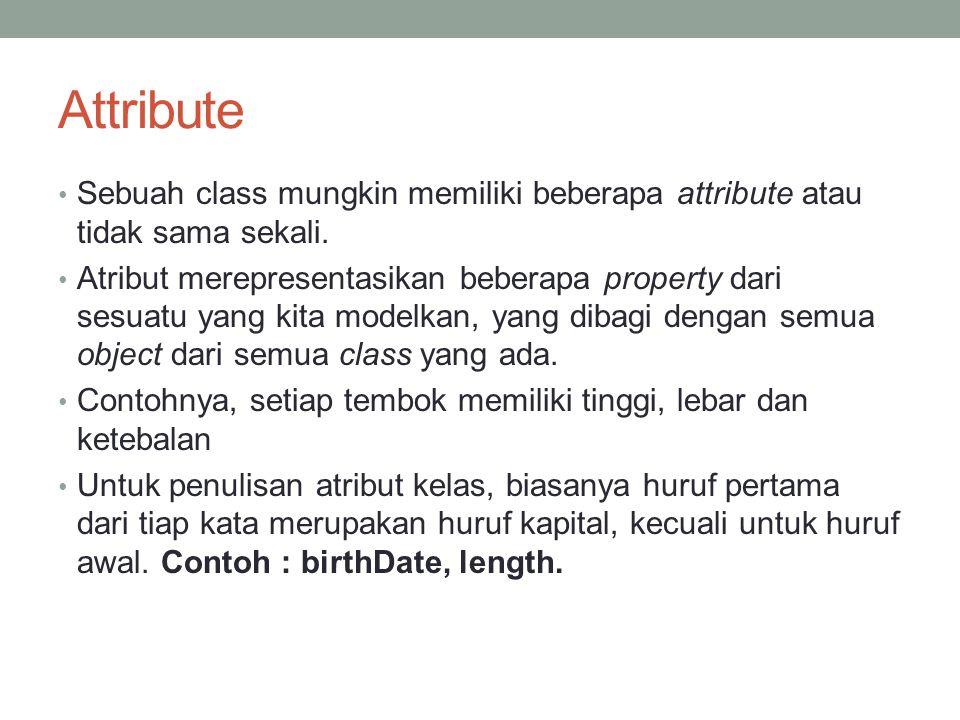 Attribute Sebuah class mungkin memiliki beberapa attribute atau tidak sama sekali.