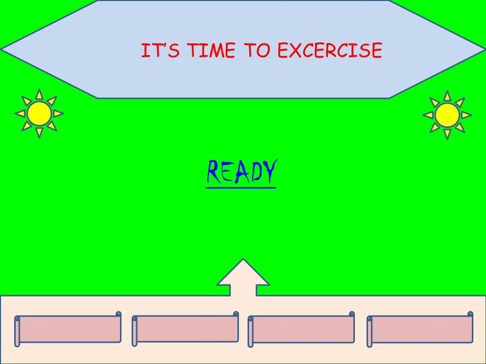 IT'S TIME TO EXCERCISE READY
