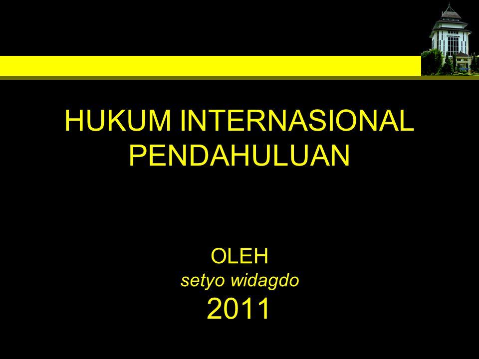 HUKUM INTERNASIONAL PENDAHULUAN OLEH setyo widagdo 2011