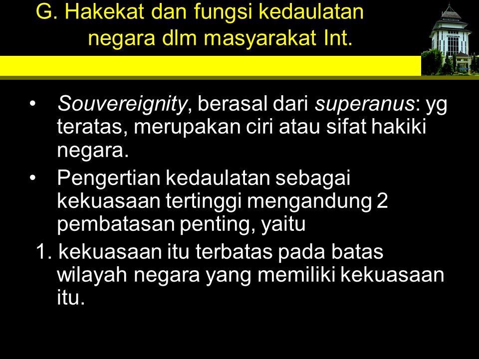 G. Hakekat dan fungsi kedaulatan negara dlm masyarakat Int.