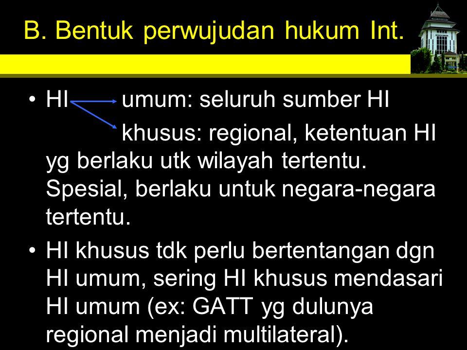 B. Bentuk perwujudan hukum Int.