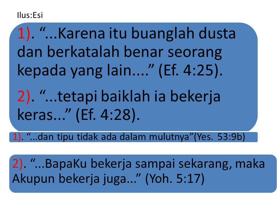 2). ...tetapi baiklah ia bekerja keras... (Ef. 4:28).