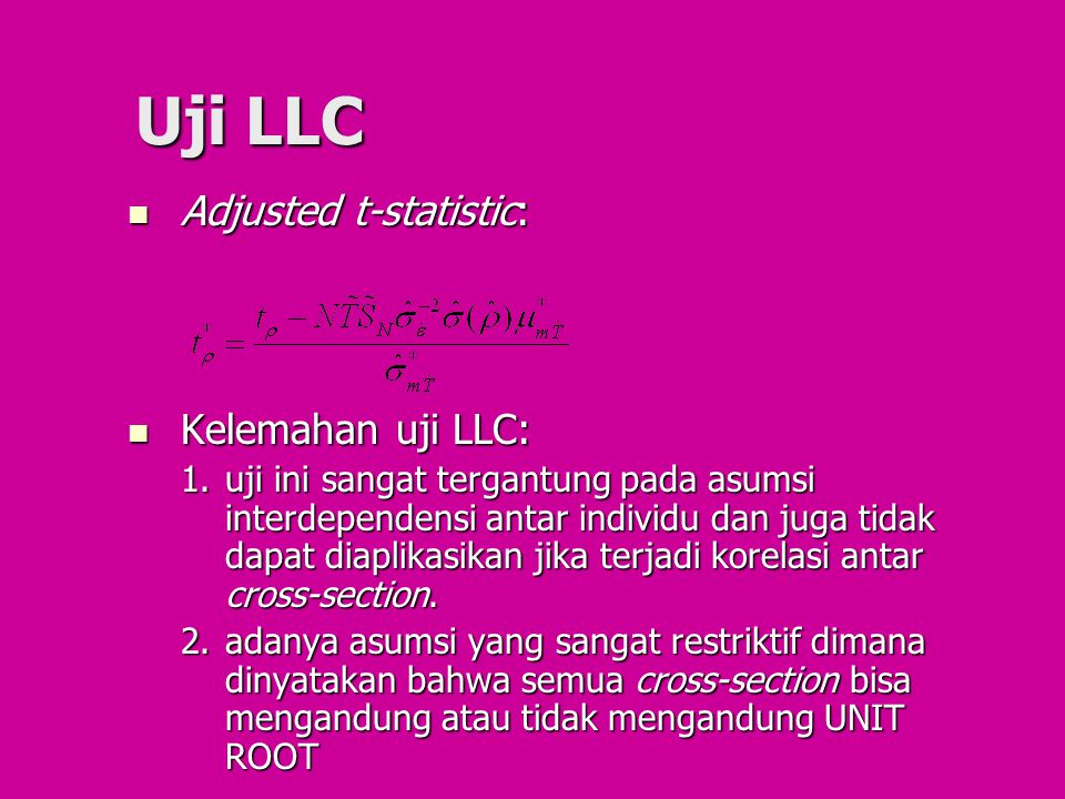 Uji LLC Adjusted t-statistic: Kelemahan uji LLC: