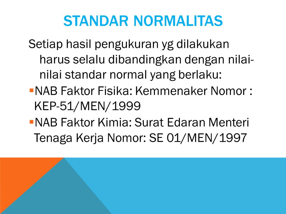 Standar Normalitas Setiap hasil pengukuran yg dilakukan harus selalu dibandingkan dengan nilai- nilai standar normal yang berlaku: