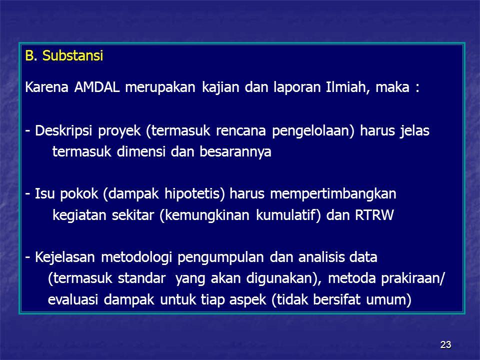 B. Substansi Karena AMDAL merupakan kajian dan laporan Ilmiah, maka : Deskripsi proyek (termasuk rencana pengelolaan) harus jelas.
