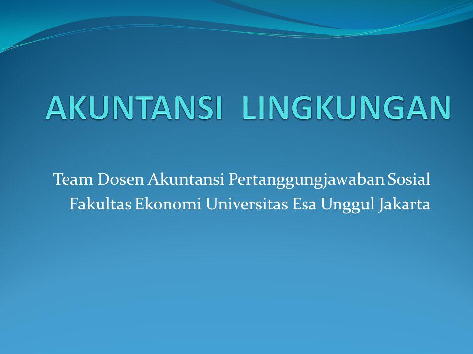AKUNTANSI LINGKUNGAN Team Dosen Akuntansi Pertanggungjawaban Sosial