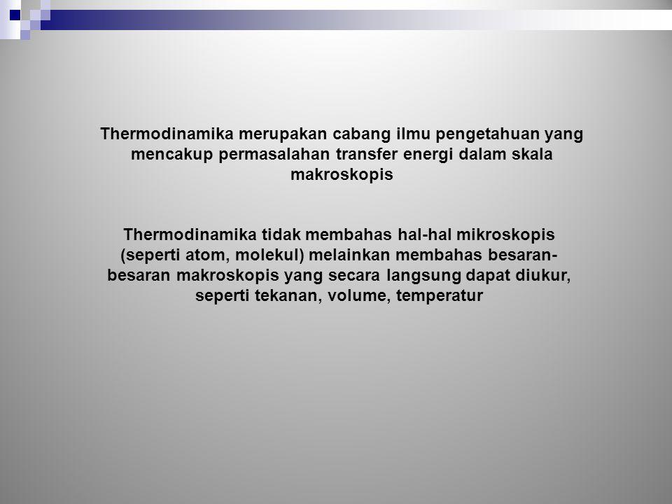 Thermodinamika merupakan cabang ilmu pengetahuan yang mencakup permasalahan transfer energi dalam skala makroskopis
