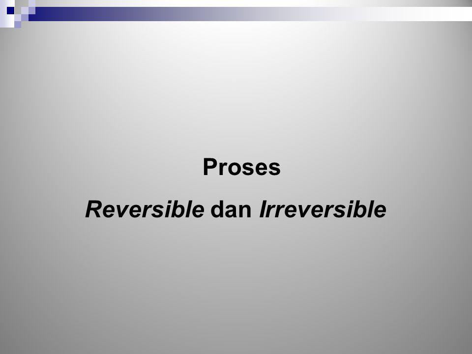 Reversible dan Irreversible