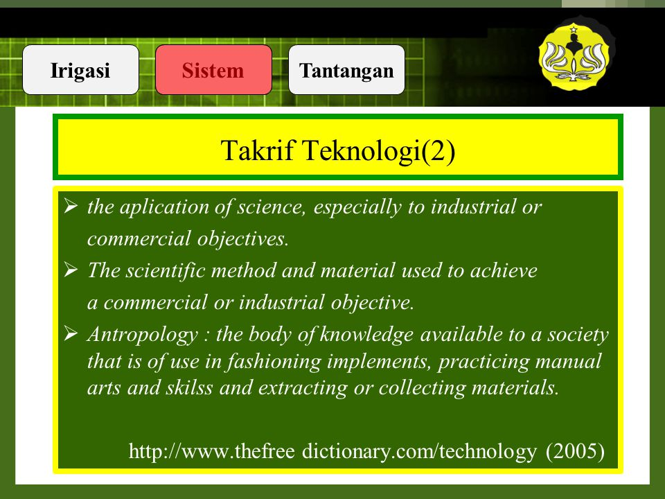 Takrif Teknologi(2) the aplication of science, especially to industrial or. commercial objectives.