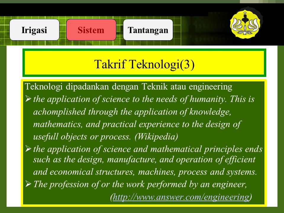 Takrif Teknologi(3) Teknologi dipadankan dengan Teknik atau engineering. the application of science to the needs of humanity. This is.
