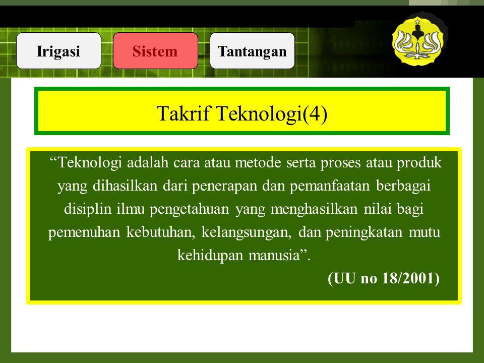 Takrif Teknologi(4) Teknologi adalah cara atau metode serta proses atau produk. yang dihasilkan dari penerapan dan pemanfaatan berbagai.