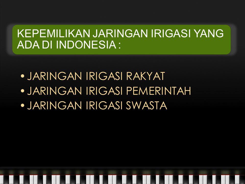 KEPEMILIKAN JARINGAN IRIGASI YANG ADA DI INDONESIA :