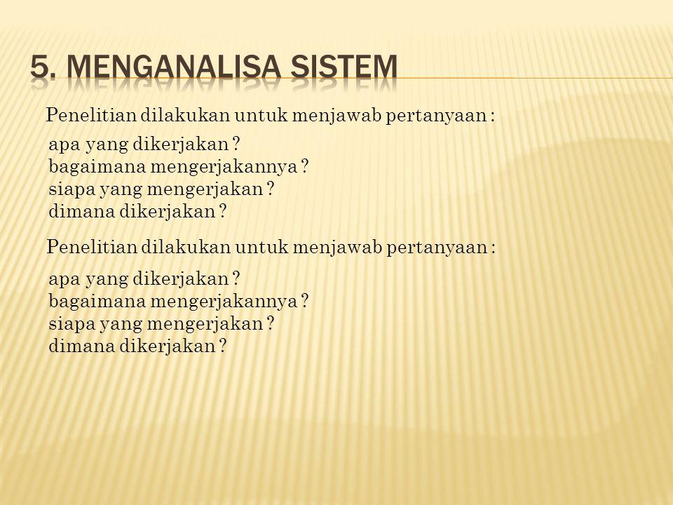 5. Menganalisa sistem Penelitian dilakukan untuk menjawab pertanyaan :