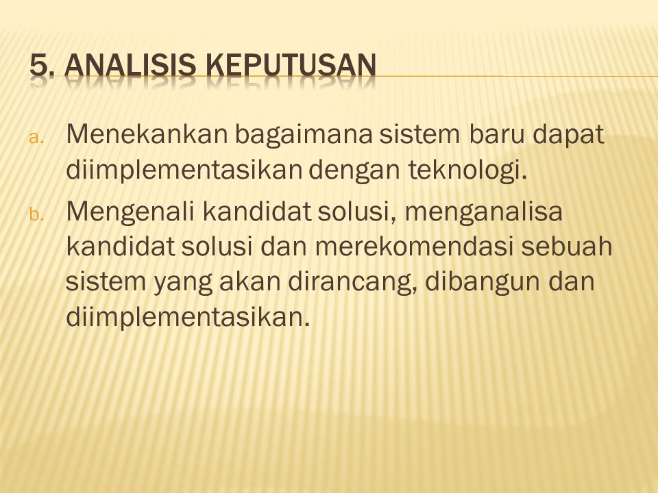5. Analisis keputusan Menekankan bagaimana sistem baru dapat diimplementasikan dengan teknologi.
