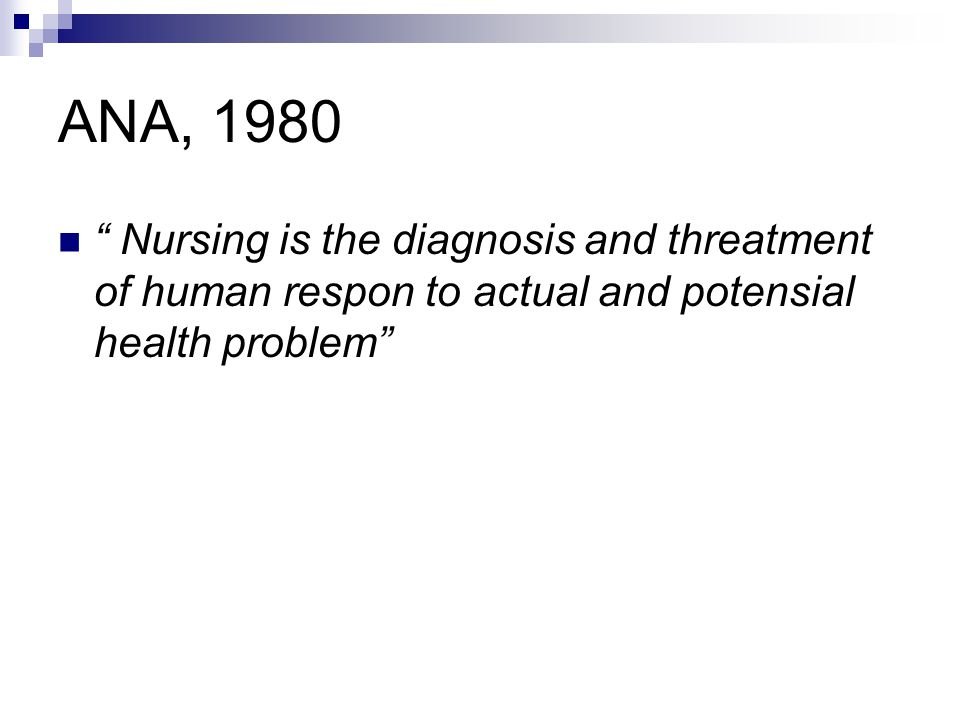 ANA, 1980 Nursing is the diagnosis and threatment of human respon to actual and potensial health problem