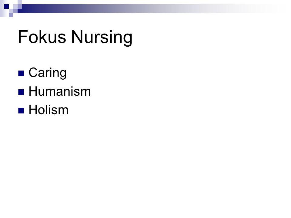 Fokus Nursing Caring Humanism Holism