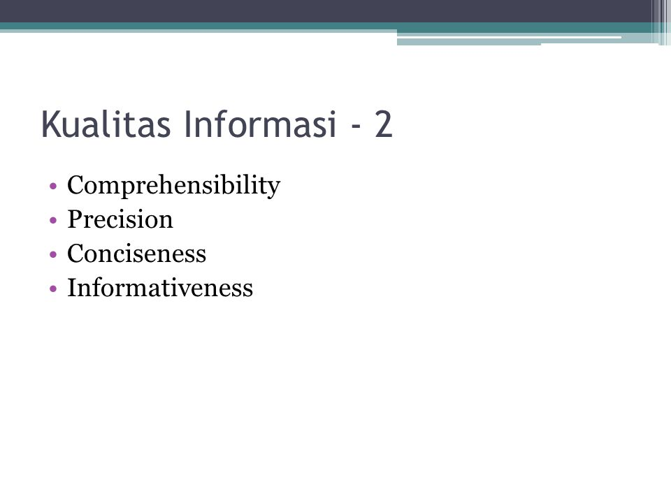 Kualitas Informasi - 2 Comprehensibility Precision Conciseness