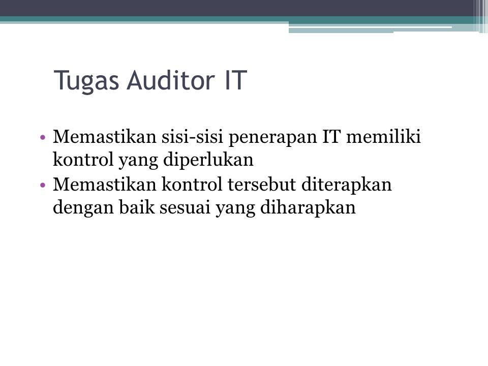 Tugas Auditor IT Memastikan sisi-sisi penerapan IT memiliki kontrol yang diperlukan.