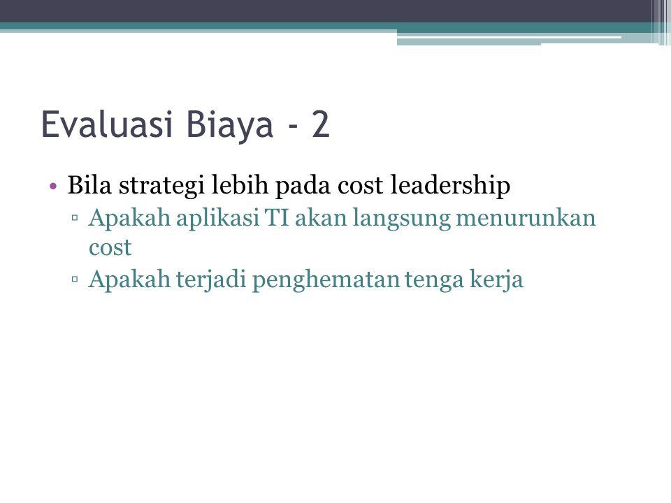 Evaluasi Biaya - 2 Bila strategi lebih pada cost leadership