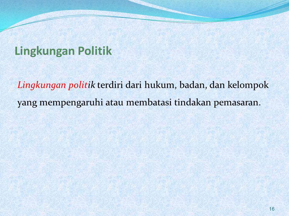 Lingkungan Politik Lingkungan politik terdiri dari hukum, badan, dan kelompok yang mempengaruhi atau membatasi tindakan pemasaran.