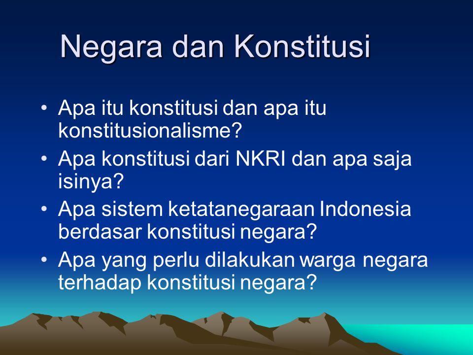 Negara dan Konstitusi Apa itu konstitusi dan apa itu konstitusionalisme Apa konstitusi dari NKRI dan apa saja isinya