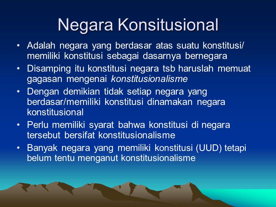 Negara Konsitusional Adalah negara yang berdasar atas suatu konstitusi/ memiliki konstitusi sebagai dasarnya bernegara.