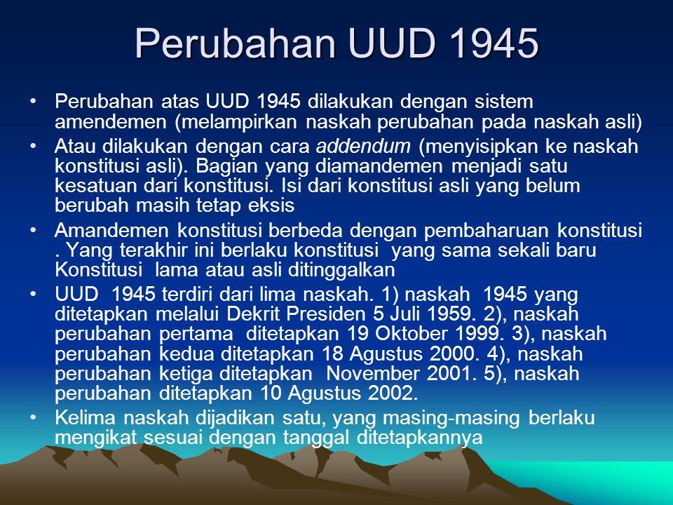 Perubahan UUD 1945 Perubahan atas UUD 1945 dilakukan dengan sistem amendemen (melampirkan naskah perubahan pada naskah asli)