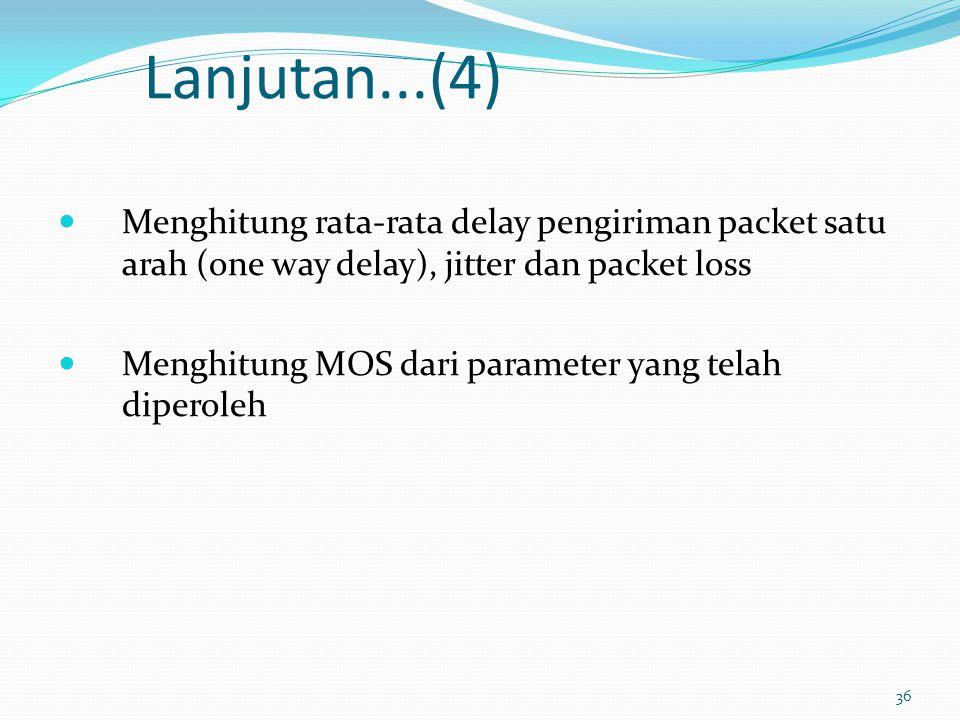 Lanjutan...(4) Menghitung rata-rata delay pengiriman packet satu arah (one way delay), jitter dan packet loss.