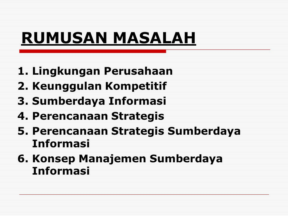 RUMUSAN MASALAH 1. Lingkungan Perusahaan 2. Keunggulan Kompetitif