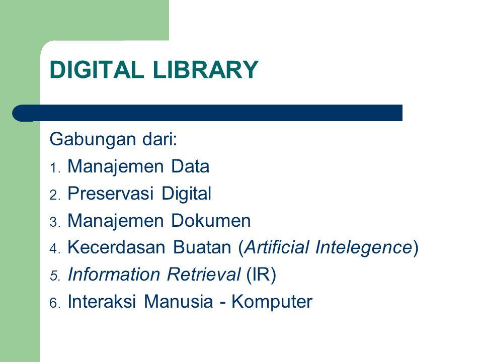 DIGITAL LIBRARY Gabungan dari: Manajemen Data Preservasi Digital
