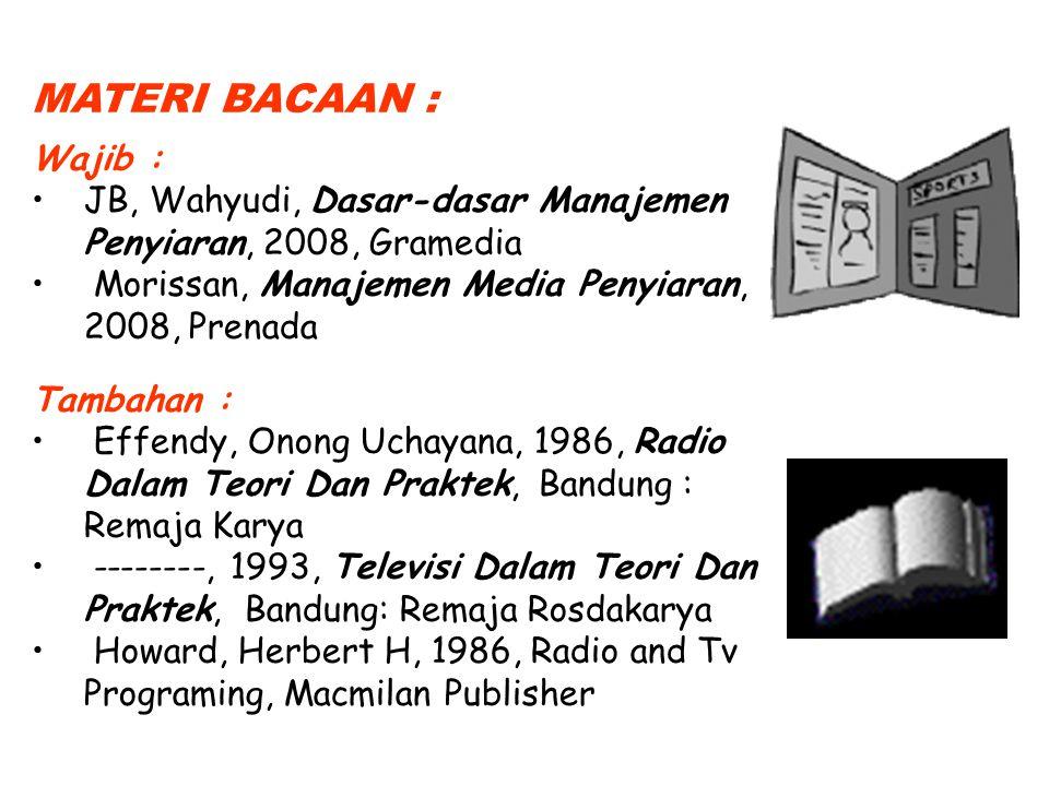 MATERI BACAAN : Wajib : JB, Wahyudi, Dasar-dasar Manajemen Penyiaran, 2008, Gramedia. Morissan, Manajemen Media Penyiaran, 2008, Prenada.
