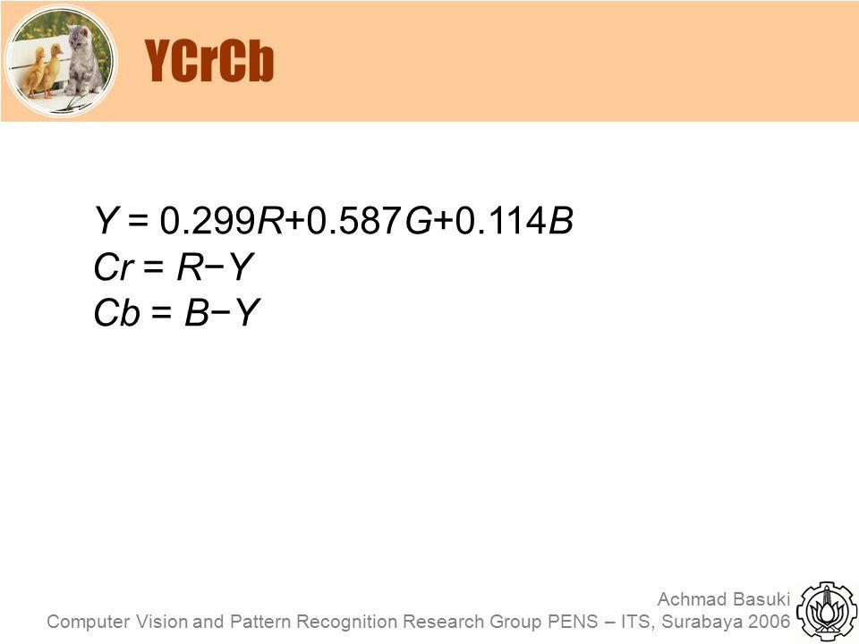 YCrCb Y = 0.299R+0.587G+0.114B Cr = R−Y Cb = B−Y