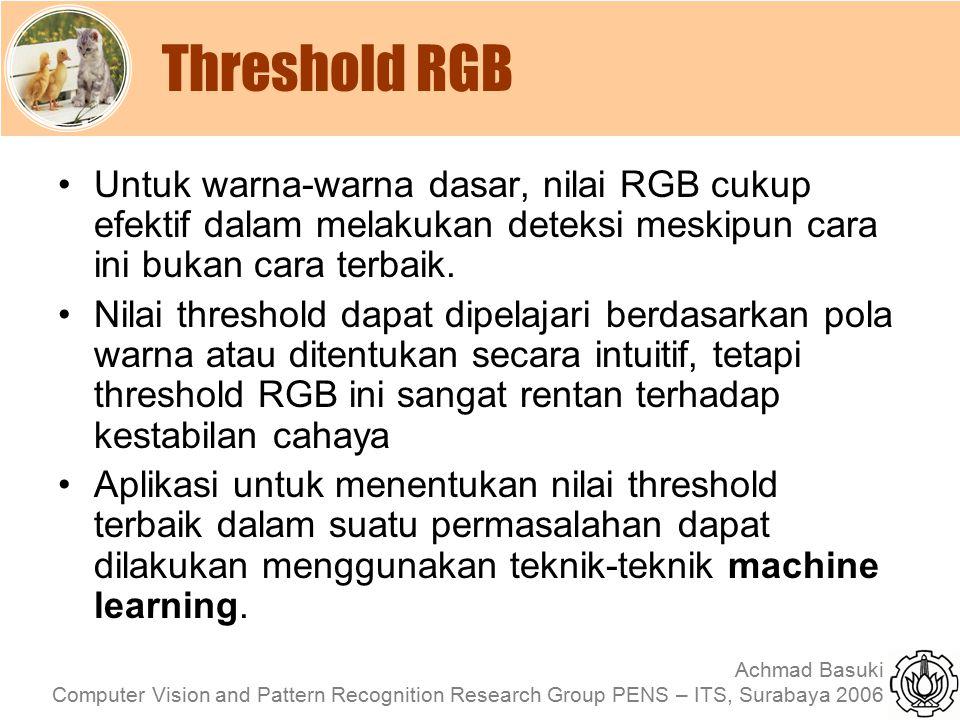 Threshold RGB Untuk warna-warna dasar, nilai RGB cukup efektif dalam melakukan deteksi meskipun cara ini bukan cara terbaik.