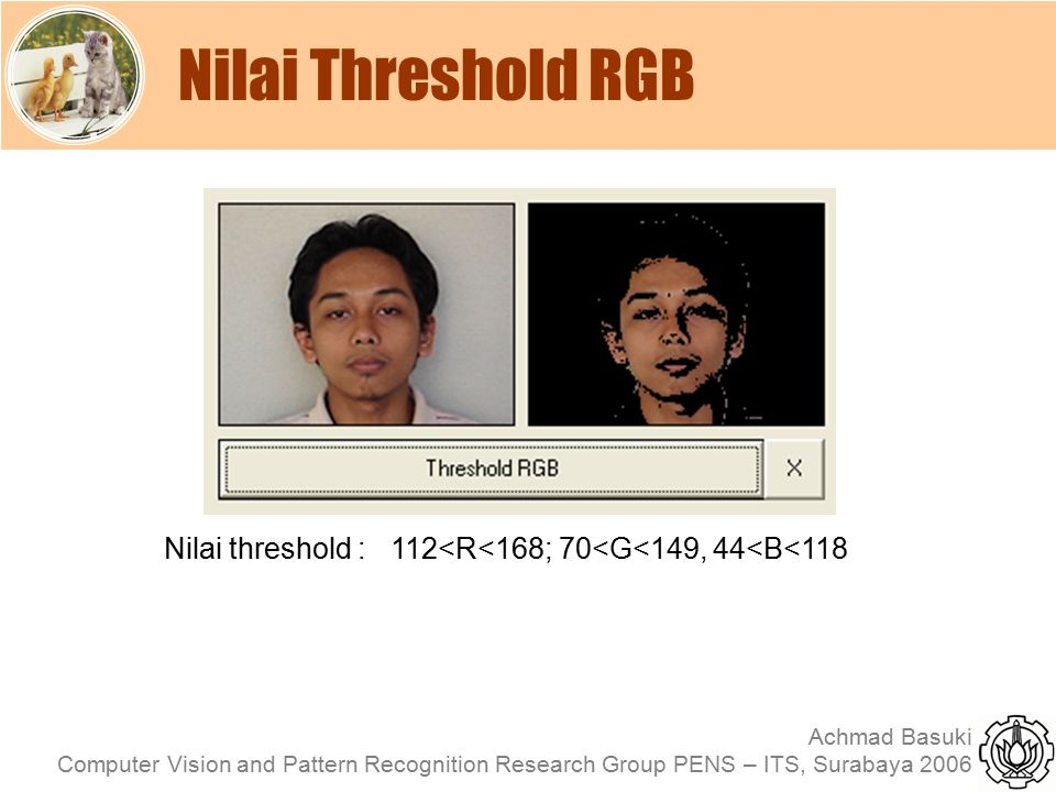 Nilai Threshold RGB Nilai threshold : 112<R<168; 70<G<149, 44<B<118