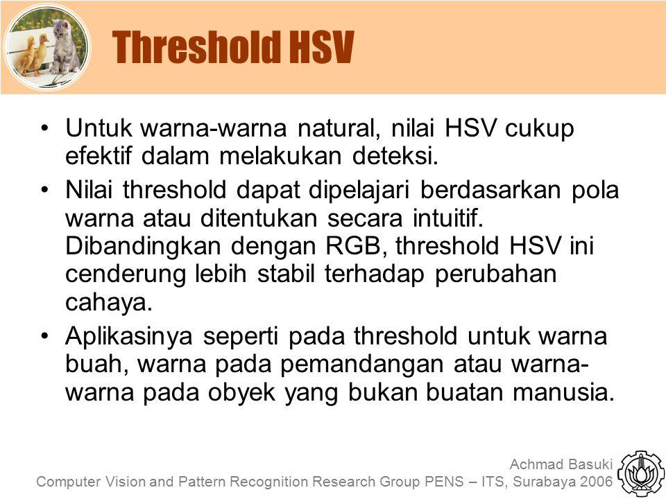 Threshold HSV Untuk warna-warna natural, nilai HSV cukup efektif dalam melakukan deteksi.