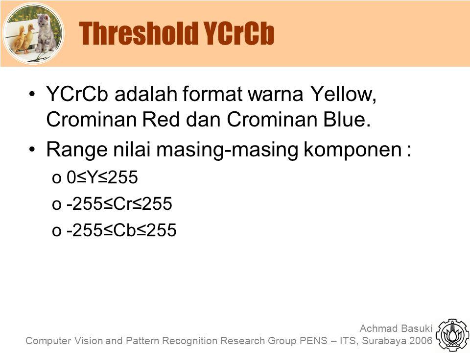 Threshold YCrCb YCrCb adalah format warna Yellow, Crominan Red dan Crominan Blue. Range nilai masing-masing komponen :