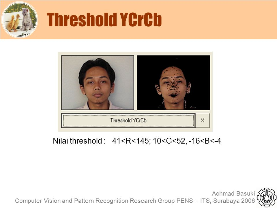 Threshold YCrCb Nilai threshold : 41<R<145; 10<G<52, -16<B<-4