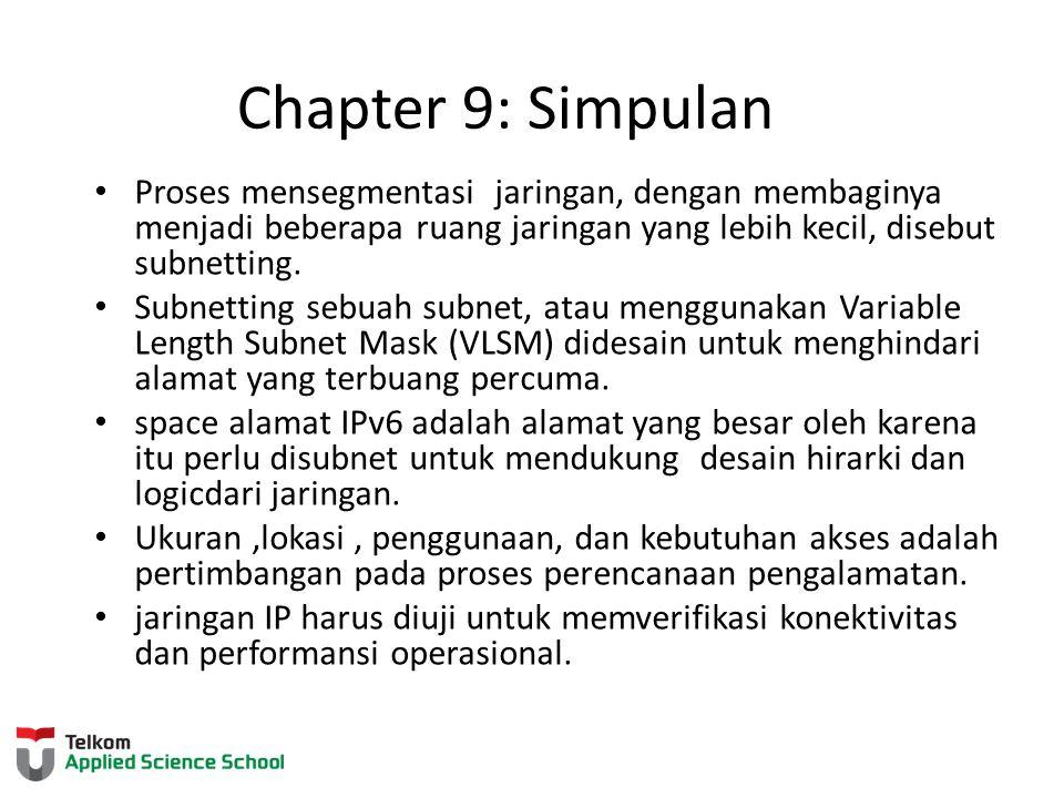 Chapter 9: Simpulan Proses mensegmentasi jaringan, dengan membaginya menjadi beberapa ruang jaringan yang lebih kecil, disebut subnetting.