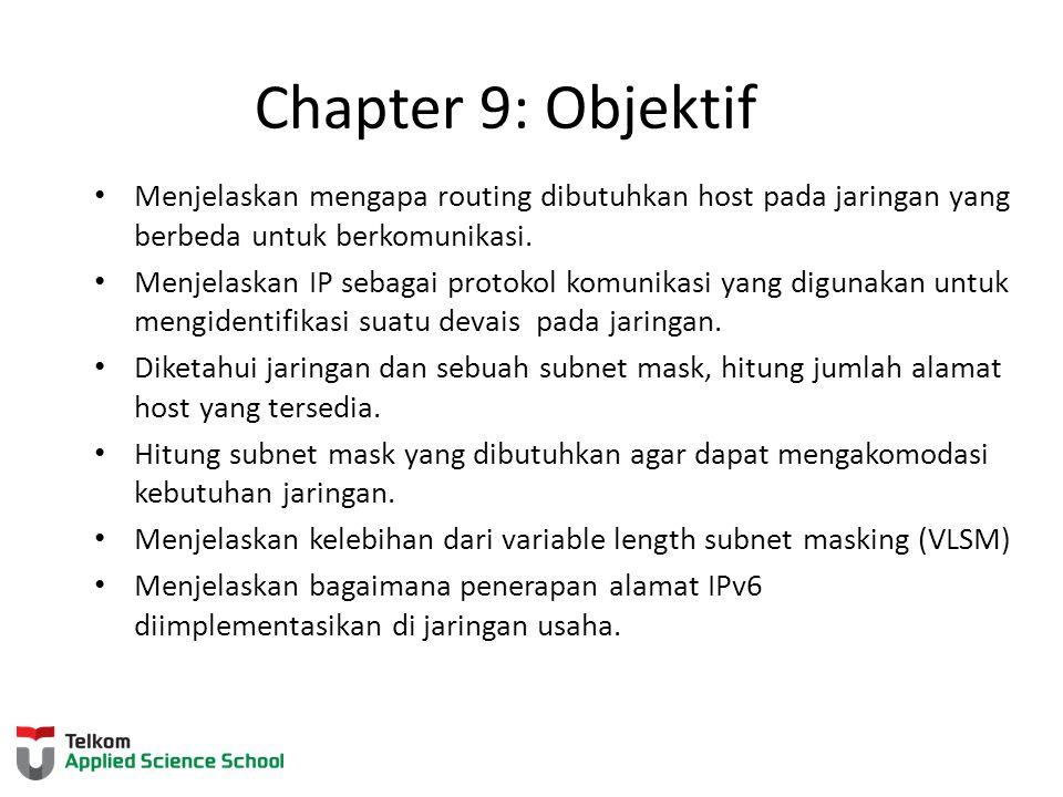 Chapter 9: Objektif Menjelaskan mengapa routing dibutuhkan host pada jaringan yang berbeda untuk berkomunikasi.