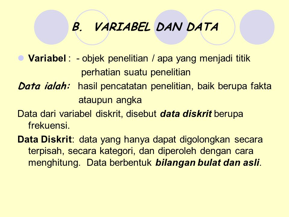 B. VARIABEL DAN DATA Variabel : - objek penelitian / apa yang menjadi titik. perhatian suatu penelitian.