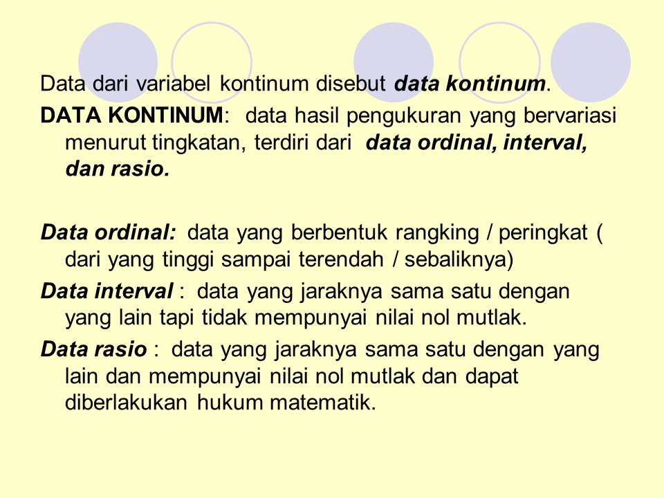 Data dari variabel kontinum disebut data kontinum.
