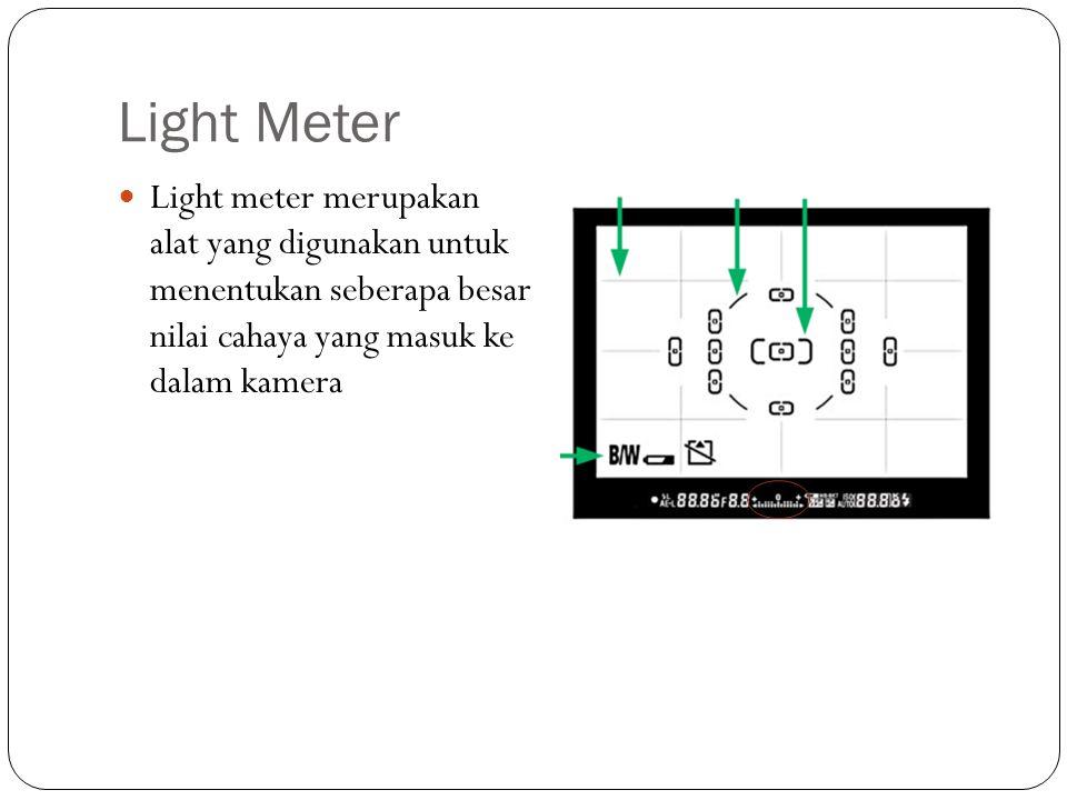 Light Meter Light meter merupakan alat yang digunakan untuk menentukan seberapa besar nilai cahaya yang masuk ke dalam kamera.