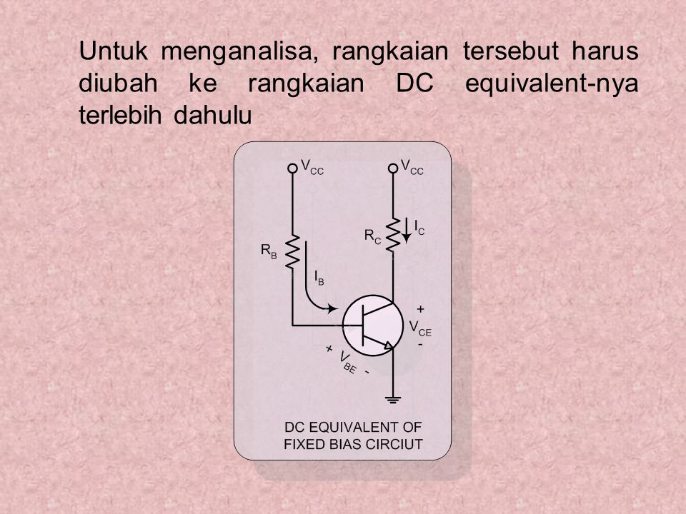 Untuk menganalisa, rangkaian tersebut harus diubah ke rangkaian DC equivalent-nya terlebih dahulu